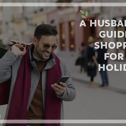 A Husband's Guide To Holiday Shopping